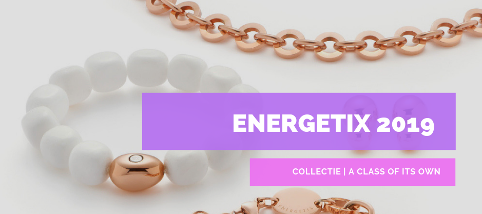 ENERGETIX | Collectie 2019 | A Class of Its Own